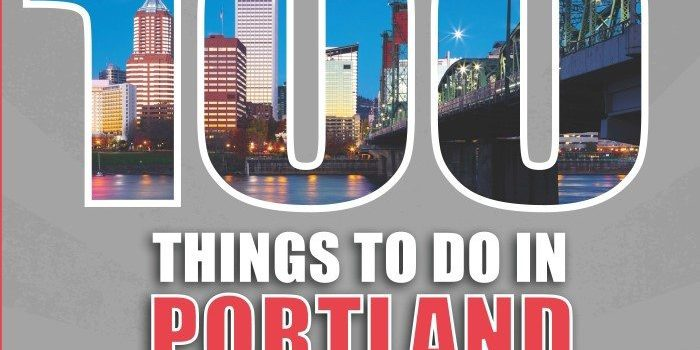 100 Things to Do in Portland Oregon Before You Die